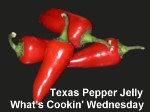What's Cookin' Wednesday, Texas Pepper Jelly, spicy food
