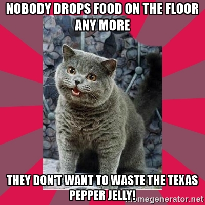 Pets everywhere agree: there's not enough food on the floor now that people have discovered Texas Pepper Jelly!